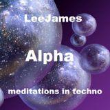 LeeJames - ALPHA - Meditations in Techno
