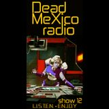 Dead Mexico Radio: Show 12