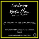 Candencia Radio Show w Juan Fuentes March, Sat 16, 2019 Live From Mexico City