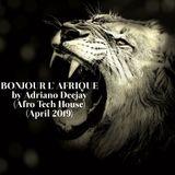 BONJOUR L'AFRIQUE by Adriano Dj (Afro-Tech House) (April 2019)