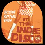 Britpop Revival Show #312 At The Indie Disco: 22nd January 2020