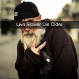 Live Slower Die Older