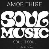 AMOR THIGE - SOUL II SOUL MIX PART 1