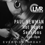 PAUL NEWMAN / HOT HOUSE SESSIONS / 14/9/2019 LMR RADIO / 6pm - 8pm / www.londonmusicradio.com