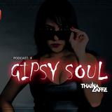 GIPSY SOUL - PODCAST 4 - (By Thaina Caffe)