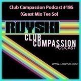Club Compassion Podcast #186 (Guest Mix Tee So) - Royski