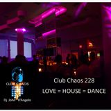 Club Chaos 228 LOVE = HOUSE = DANCE