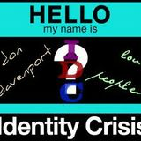 identity crisis - hello, we are...(part 2)