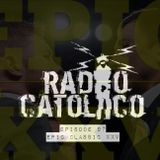 RADIO CATOLICO - Episode 97 - Epic Classic XXV 2017.09.06 [Explicit]