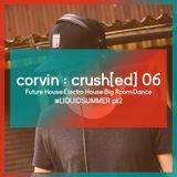 crush[ed] 06 #LIQUIDSUMMER pt2