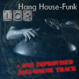 LOR - Hang HouseFunk (+ improvisate track)