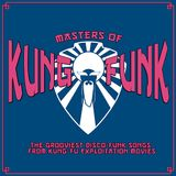 Masters of Kung-Funk - The Grooviest Disco-Funk Songs from Kung-Fu Exploitation Movies