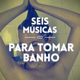 #58 SEIS MÚSICAS PARA TOMAR BANHO