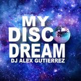 MY DISCO DREAM by DJ Alex Gutierrez