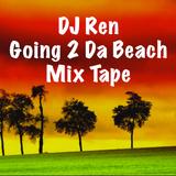 DJ Ren-Going 2 Da Beach Island Reggae Mix Tape