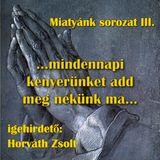 Mt. 6,9-15. - Miatyánk sorozat III. (Horváth Zsolt)