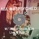 MA#63 PSYCHED w/ IRIS & SHAMALIN