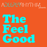 ADEEPERRHYTHM presents: The Feel Good 003 - Love Greater vol.2