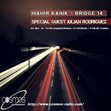 Mahir Kanik - Bridge 14 - Special Guest JULIAN RODRIGUEZ - (Cosmos Radio November 2016 )