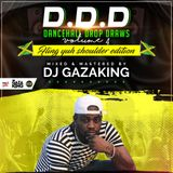 DANCEHALL DROP DRAWS VOL 4 (FLING YUH SHOULDER EDITION ) CD 2 - DJ GAZAKING THA ILLEST