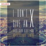 Aleksandre Banera - I Don't Give An X Radio Show 0714 #006 (EXCLUSIVE)