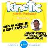 Help! I'm gonna be a kid's pastor! with Ritchie Roberts #35