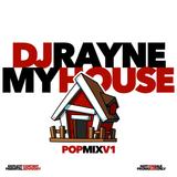 DJ RAYNE • MY HOUSE • POP V1