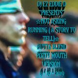 DJ EZ EDDIE D PRESENTS: NOT ASKING (RUNNING-A STORY TO TELL) BUTTA BLEND POTTY MOUTH VERSION 4.19.20