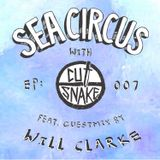Cut Snake Presents: Sea Circus - Ep. 007. Guestmix by Will Clarke