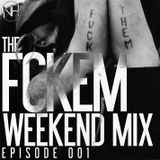 The FCKEM Weekend Mix - Episode 001