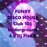 FUNKY DISCO HOUSE Club 105 Underground 4.0 - Dj Pita B