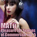 MATii - Pleasure For Senses of Commercial vol. 5