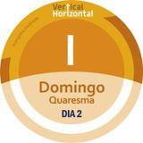 [VERTICAL+HORIZONTAL] - I Domingo QUARESMA - ano C - Dia 2