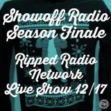 ShowOff Radio Season Finale x 12-17 x Ripped Radio Network x Live Radio Show