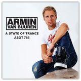 Armin van Buuren – A State Of Trance ASOT 785 – 13-OCT-2016
