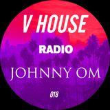 V HOUSE Radio 018 | Johnny Om