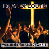 DJ ALEX COUTO - WORSHIP BY BEATS FOR CHRIST - SETEMBRO 2017