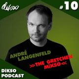 [DiKSO PODCAST 10] André Langenfeld - The Gretchen Mikso