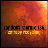 Random raymix 136 - entropy recycling