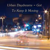 Urban Daydreams - Got To Keep It Moving