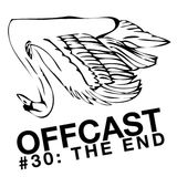 OFFCAST #30: The End w/ Re-lay, Mighty Buha, IZC, Die Hand, Rer Repeter, Cxnlk