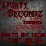 Durty Secondz Pres. - Raw To The F#ing Point Vol. 7