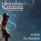 So Bizarre - Hedonistic Creatives Mix 004