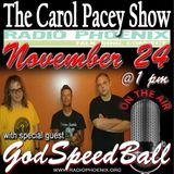 Carol Pacey Show with Special Guest, GodSpeedBall, November 24, 2018