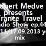Robert Medve presents Trance Travel Radio Show ep.44 / Vol.11 / 17.09.2013 year mix