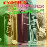 EXOTICA, POPCORN & STOMPERS!!