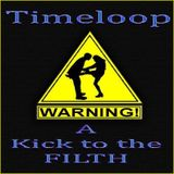 Timeloop - A Kick To The Filth