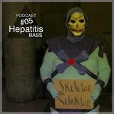 Hepatitis BASS Podcast #5 - Skeletor Selektor