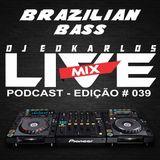 Dj Edkarlos Live Mix - PodCast #039 - Brazilian Bass