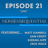 Nonsensequential Podcast - Ep.21: LIVE
